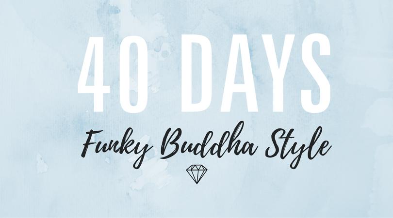40 days funky buddha style